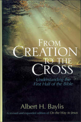 From Creation to the Cross: Understanding the First Half of the Bible (Hardback)