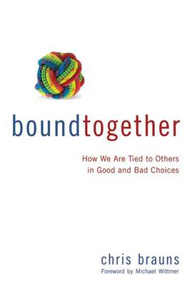Bound Together: How We Are Tied to Others in Good and Bad Choices (Paperback)