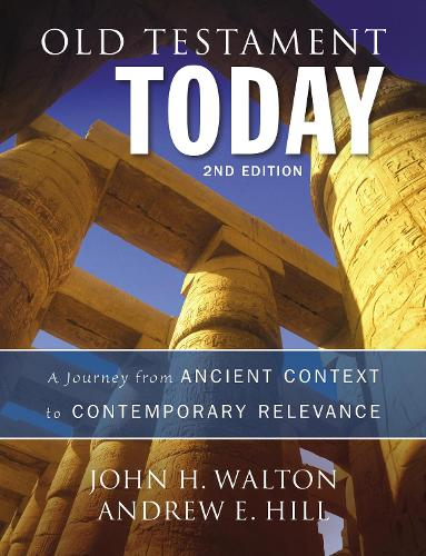Old Testament Today, 2nd Edition: A Journey from Ancient Context to Contemporary Relevance (Hardback)