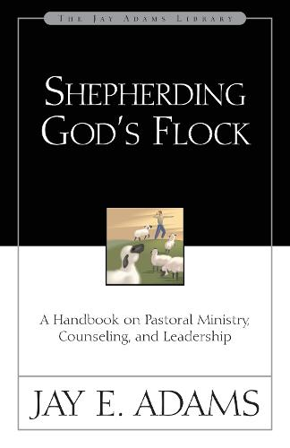 Shepherding God's Flock: A Handbook on Pastoral Ministry, Counseling, and Leadership (Paperback)