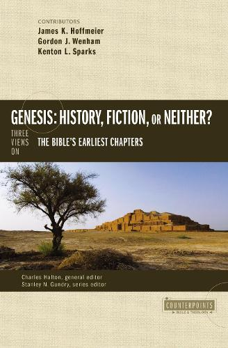 Genesis: History, Fiction, or Neither?: Three Views on the Bible's Earliest Chapters - Counterpoints: Bible and Theology (Paperback)