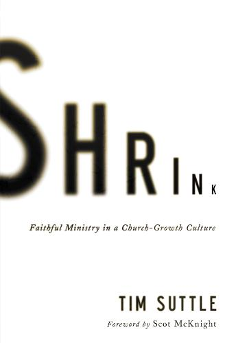 Shrink: Faithful Ministry in a Church-Growth Culture (Paperback)
