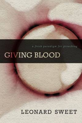 Giving Blood: A Fresh Paradigm for Preaching (Hardback)