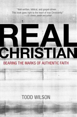 Real Christian: Bearing the Marks of Authentic Faith (Paperback)