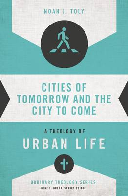 Cities of Tomorrow and the City to Come: A Theology of Urban Life - Ordinary Theology (Paperback)
