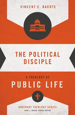The Political Disciple: A Theology of Public Life - Ordinary Theology (Paperback)