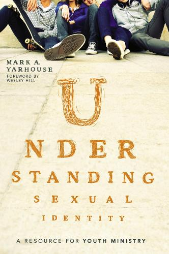 Understanding Sexual Identity: A Resource for Youth Ministry (Paperback)