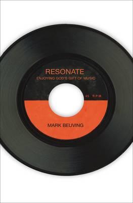 Resonate: Enjoying God's Gift of Music (Paperback)