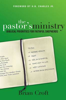 The Pastor's Ministry: Biblical Priorities for Faithful Shepherds (Paperback)