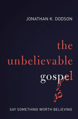 The Unbelievable Gospel: Say Something Worth Believing (Paperback)
