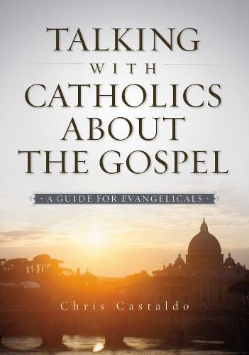 Talking with Catholics about the Gospel: A Guide for Evangelicals (Paperback)