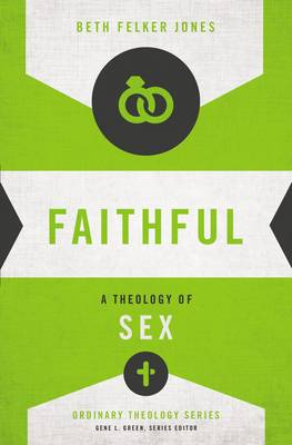 Faithful: A Theology of Sex - Ordinary Theology (Paperback)