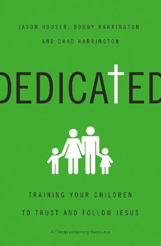 Dedicated: Training Your Children to Trust and Follow Jesus (Paperback)