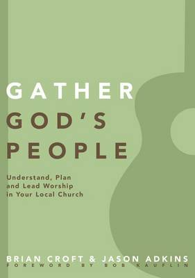 Gather God's People: Understand, Plan, and Lead Worship in Your Local Church - Practical Shepherding Series (Paperback)