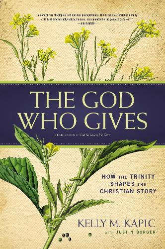 The God Who Gives: How the Trinity Shapes the Christian Story (Paperback)