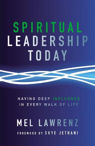 Spiritual Leadership Today: Having Deep Influence in Every Walk of Life (Paperback)