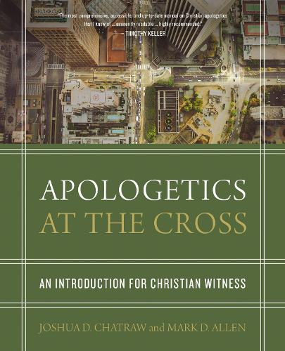 Apologetics at the Cross: An Introduction for Christian Witness (Hardback)