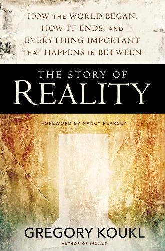 The Story of Reality: How the World Began, How It Ends, and Everything Important that Happens in Between (Paperback)