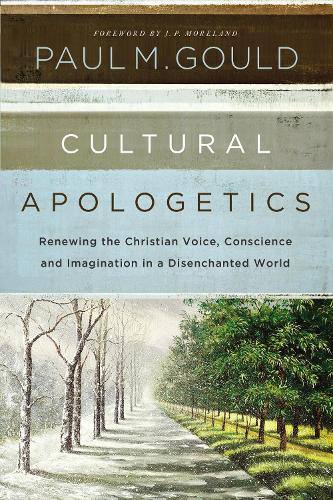 Cultural Apologetics: Renewing the Christian Voice, Conscience, and Imagination in a Disenchanted World (Paperback)