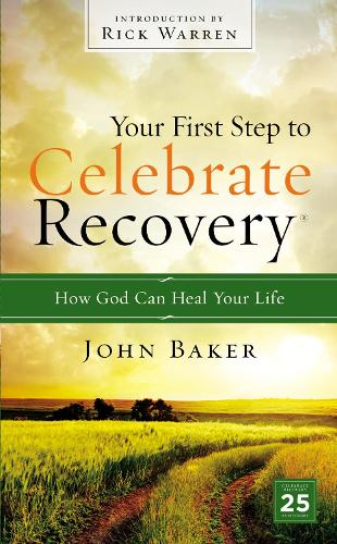 Your First Step to Celebrate Recovery: How God Can Heal Your Life - Celebrate Recovery (Paperback)