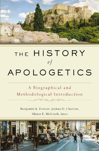 The History of Apologetics: A Biographical and Methodological Introduction (Hardback)