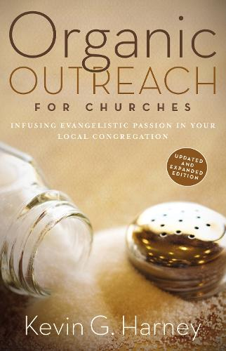 Organic Outreach for Churches: Infusing Evangelistic Passion in Your Local Congregation (Paperback)