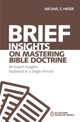 Brief Insights on Mastering Bible Doctrine: 80 Expert Insights, Explained in a Single Minute - 60-Second Scholar Series (Paperback)