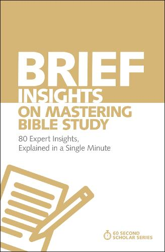 Brief Insights on Mastering Bible Study: 80 Expert Insights, Explained in a Single Minute - 60-Second Scholar Series (Paperback)