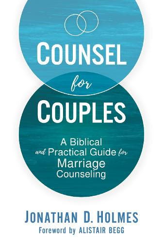 Counsel for Couples: A Biblical and Practical Guide for Marriage Counseling (Hardback)