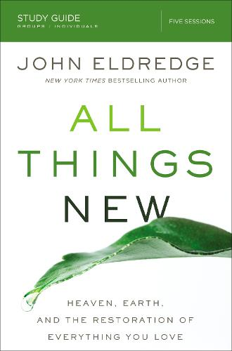 All Things New Study Guide: Heaven, Earth, and the Restoration of Everything you Love (Paperback)
