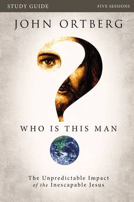 Who Is This Man? Study Guide: The Unpredictable Impact of the Inescapable Jesus (Paperback)