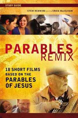 Parables Remix Study Guide: 18 Short Films Based on the Parables of Jesus (Paperback)