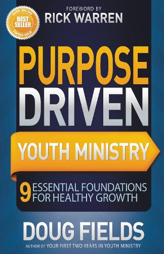 Purpose Driven Youth Ministry: 9 Essential Foundations for Healthy Growth (Paperback)