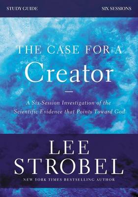 The Case for a Creator Study Guide with DVD: A Six-Session Investigation of the Scientific Evidence That Points Toward God (Paperback)