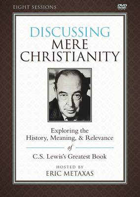 Discussing Mere Christianity Video Study: Exploring the History, Meaning, and Relevance of C.S. Lewis's Greatest Book (DVD video)