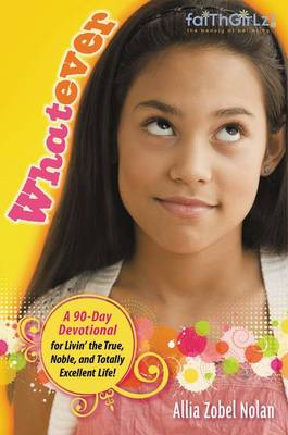 Faithgirlz! Whatever: Livin' the True, Noble and Totally Excellent Life - Faithgirlz (Paperback)