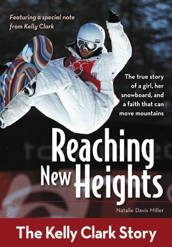 Reaching New Heights: The Kelly Clark Story - ZonderKidz Biography (Paperback)