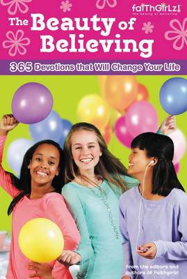 The Beauty of Believing: 365 Devotions that Will Change Your Life - Faithgirlz (Paperback)
