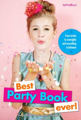 Best Party Book Ever!: From invites to overnights and everything in between - Faithgirlz (Paperback)