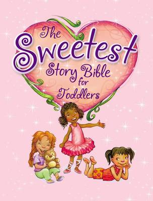 The Sweetest Story Bible for Toddlers (Board book)