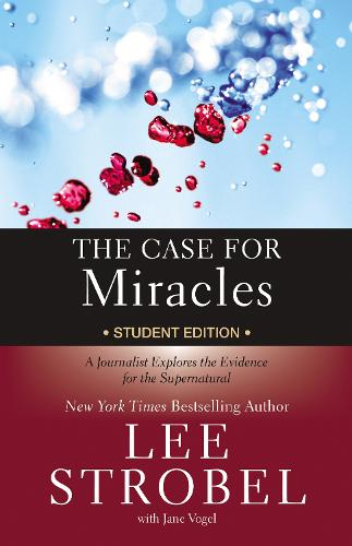 The Case for Miracles Student Edition: A Journalist Explores the Evidence for the Supernatural - Case for ... Series for Students (Paperback)