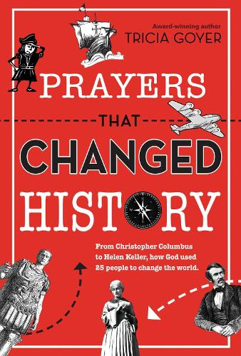 Prayers That Changed History: From Christopher Columbus to Helen Keller, how God used 25 people to change the world (Paperback)
