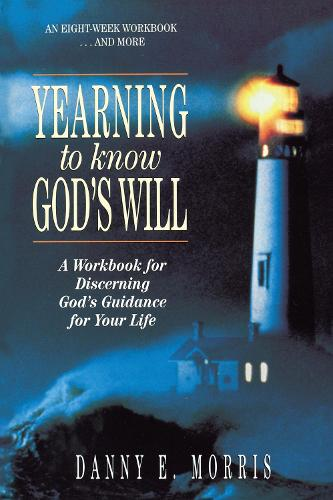 Yearning to Know God's Will: A Workbook for Discerning God's Guidance for Your Life (Paperback)