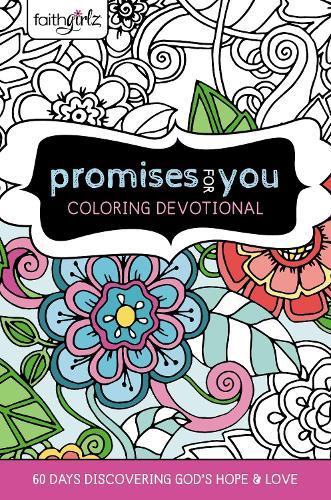 Faithgirlz Promises for You Coloring Devotional: 60 Days Discovering God's Hope and Love - Faithgirlz (Hardback)