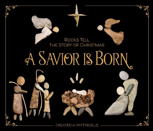 A Savior Is Born: Rocks Tell the Story of Christmas (Hardback)