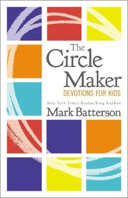 The Circle Maker Devotions for Kids: 100 Daily Readings (Hardback)
