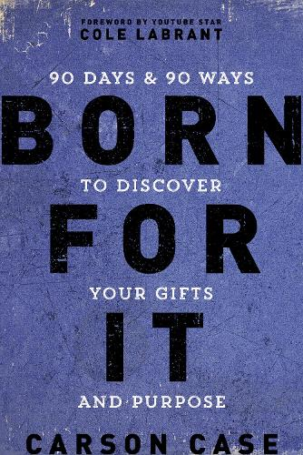 Born For It: 90 Days and 90 Ways to Discover Your Gifts and Purpose (Hardback)