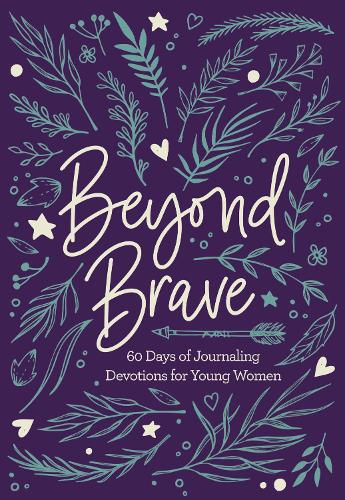 Beyond Brave: 60 Days of Journaling Devotions for Young Women (Hardback)