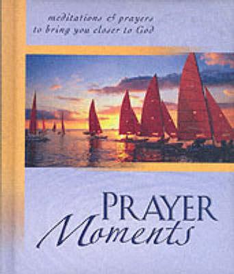 Prayer Moments: Meditations and Prayers to Bring You Closer to God (Hardback)