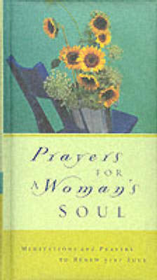 Prayers for a Woman's Soul: Meditations and Prayers to Renew Your Soul (Hardback)